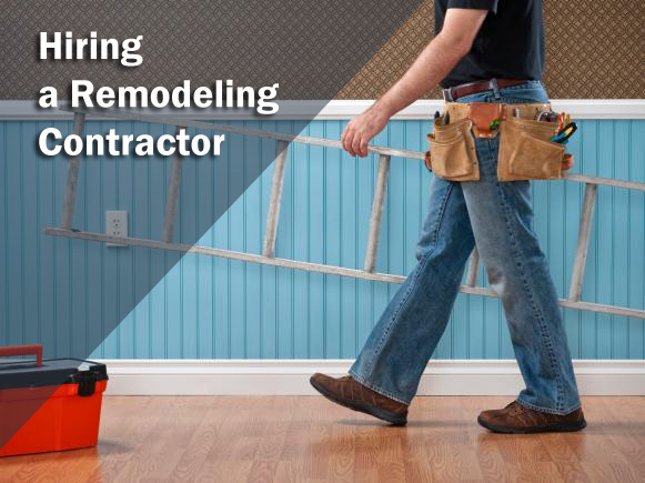 What to Look for When Hiring a Remodeling Contractor